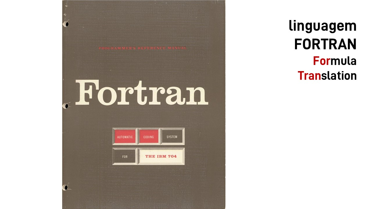 1957. Linguagem FORTRAN (FORrmula TRANslation)